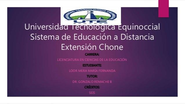 Universidad Tecnológica Equinoccial Sistema de Educación a Distancia Extensión Chone CARRERA: LICENCIATURA EN CIENCIAS DE ...
