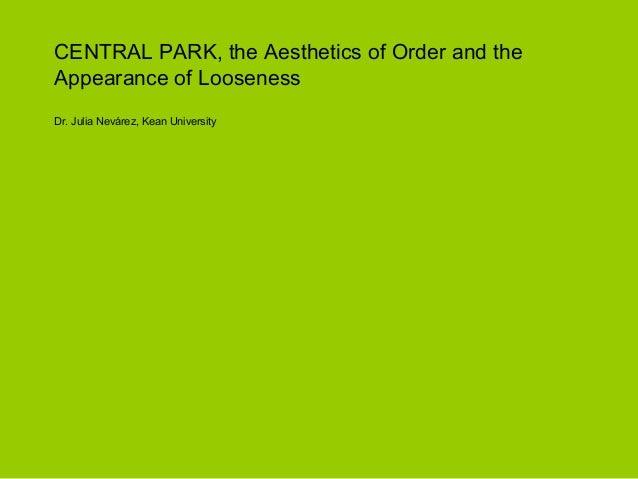 CENTRAL PARK, the Aesthetics of Order and theAppearance of LoosenessDr. Julia Nevárez, Kean University