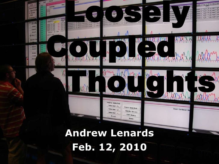 Loosely Coupled    Thoughts<br />Andrew Lenards<br />Feb. 12, 2010<br />