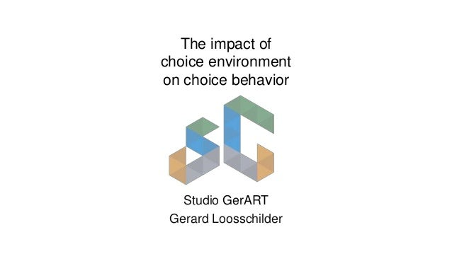 The impact of choice environment on choice behavior Studio GerART Gerard Loosschilder