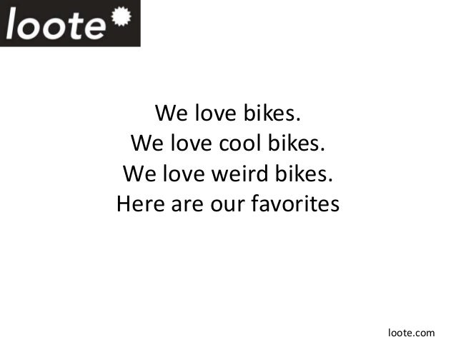 We love bikes.We love cool bikes.We love weird bikes.Here are our favoritesloote.com