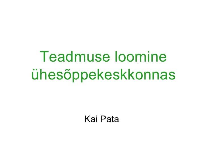 Teadmuse loomine ühesõppekeskkonnas Kai Pata