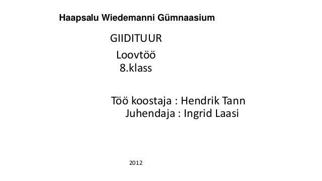 Haapsalu Wiedemanni GümnaasiumGIIDITUURLoovtöö8.klassTöö koostaja : Hendrik TannJuhendaja : Ingrid Laasi2012