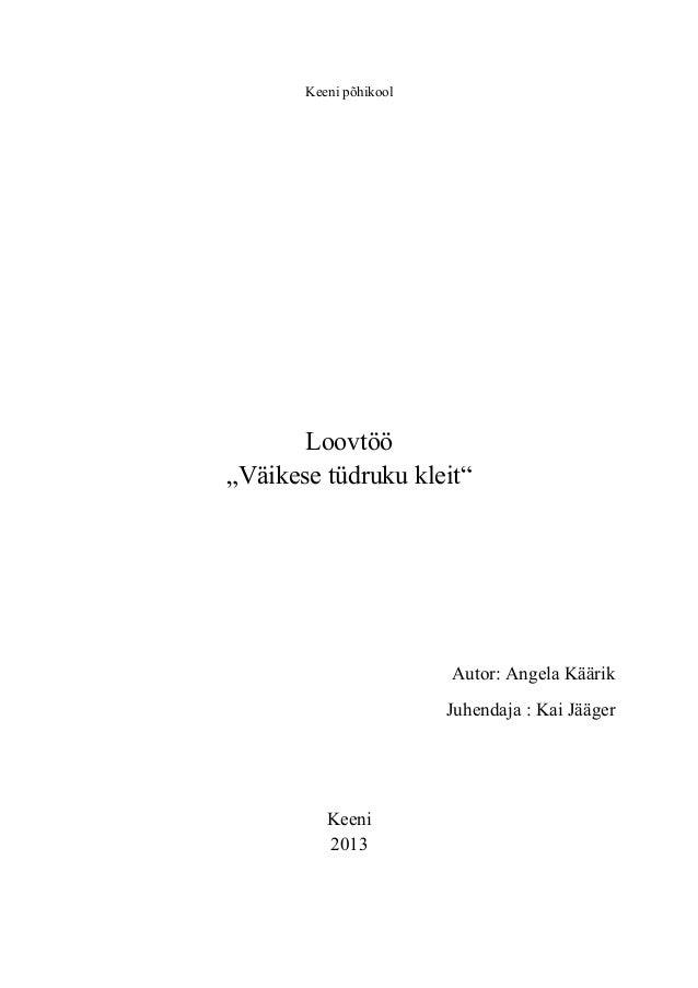 """Keeni põhikool       Loovtöö""""Väikese tüdruku kleit""""                        Autor: Angela Käärik                        Juh..."""