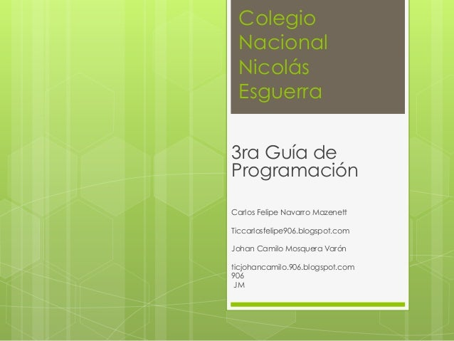 Colegio Nacional Nicolás Esguerra 3ra Guía de Programación Carlos Felipe Navarro Mazenett Ticcarlosfelipe906.blogspot.com ...