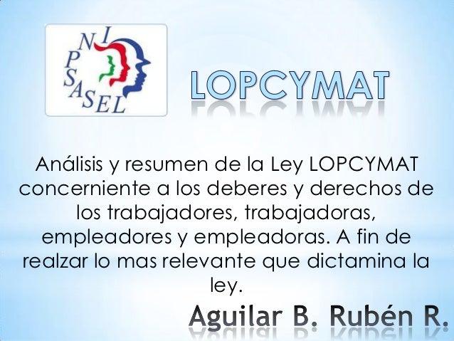 Análisis y resumen de la Ley LOPCYMATconcerniente a los deberes y derechos de      los trabajadores, trabajadoras,  emplea...