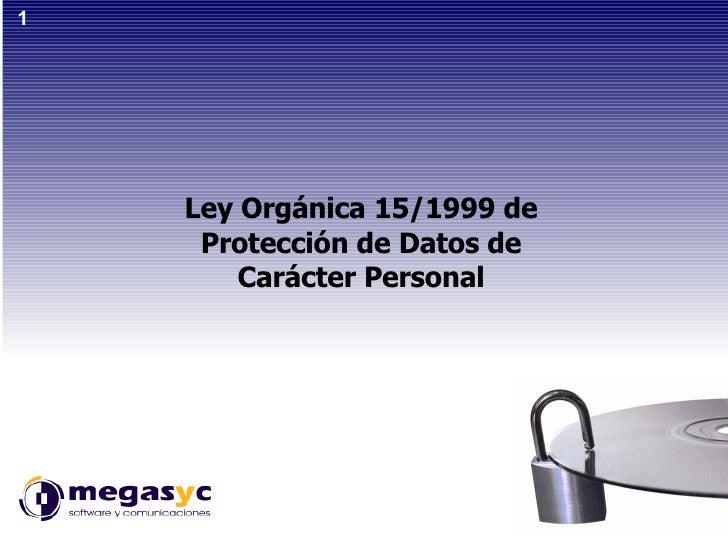 Ley Orgánica 15/1999 de Protección de Datos de Carácter Personal 1