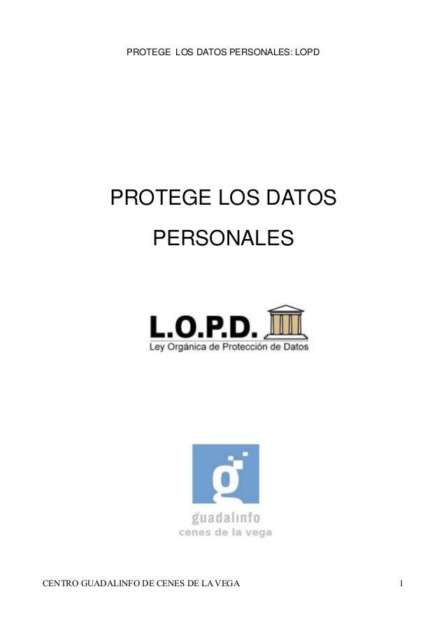 PROTEGE LOS DATOS PERSONALES: LOPD PROTEGE LOS DATOS PERSONALES CENTRO GUADALINFO DE CENES DE LA VEGA 1