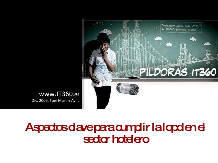 Aspectos clave para cumplir la LOPD en el sector hotelero www.IT360 .es Dic. 2009, Toni Martín-Avila