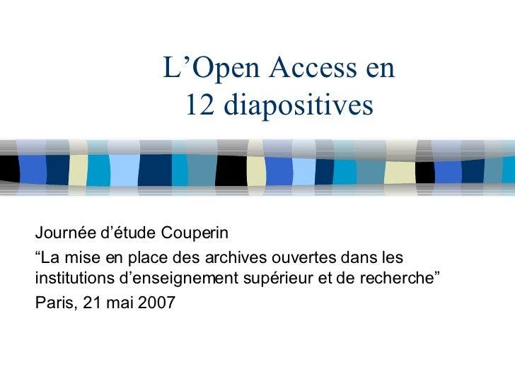 """L'Open Access en 12 diapositives Journée d'étude Couperin """" La mise en place des archives ouvertes dans les institutions d..."""