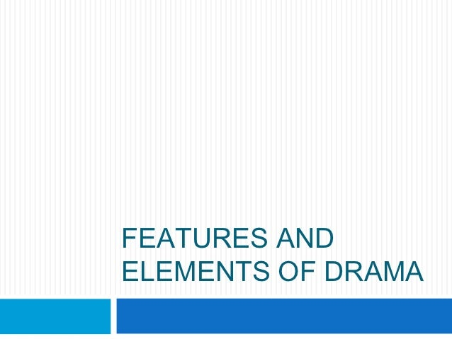 what are the basic features and elements of drama