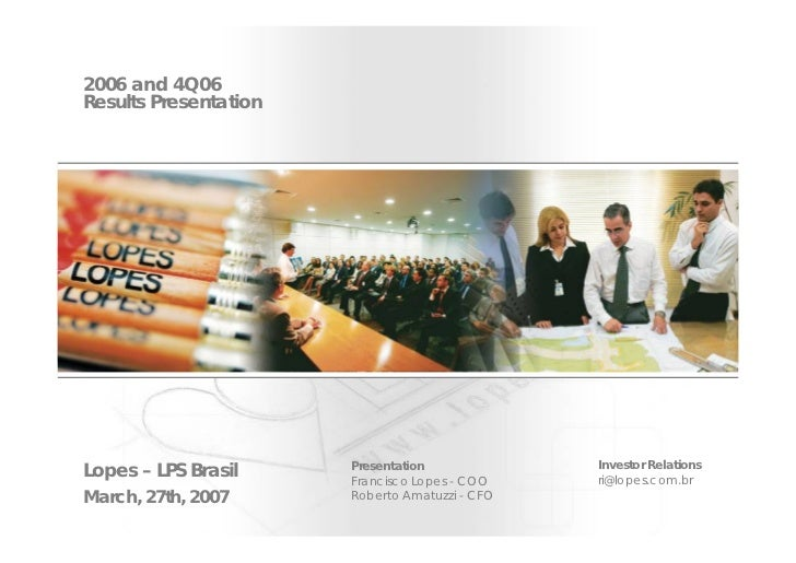 2006 and 4Q06 Results Presentation                                                     Investor Relations Lopes – LPS Bras...