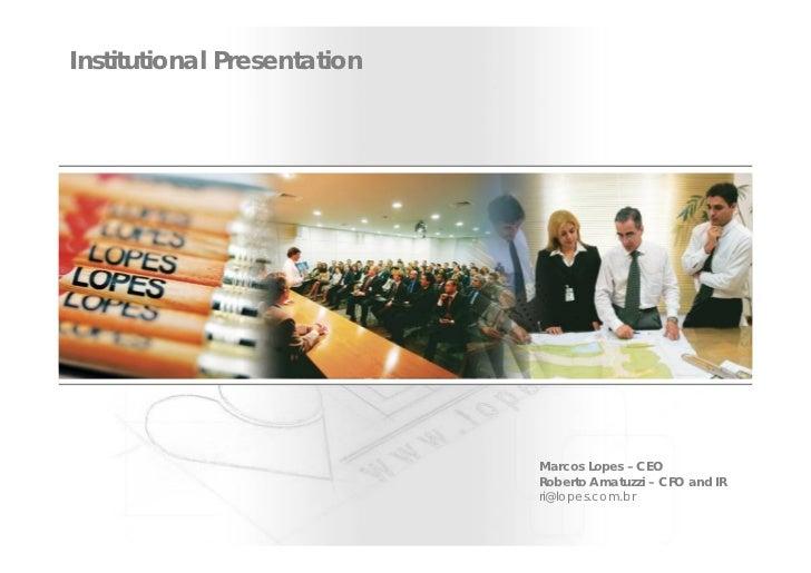 Institutional Presentation                                  Marcos Lopes – CEO                              Roberto Amatuz...