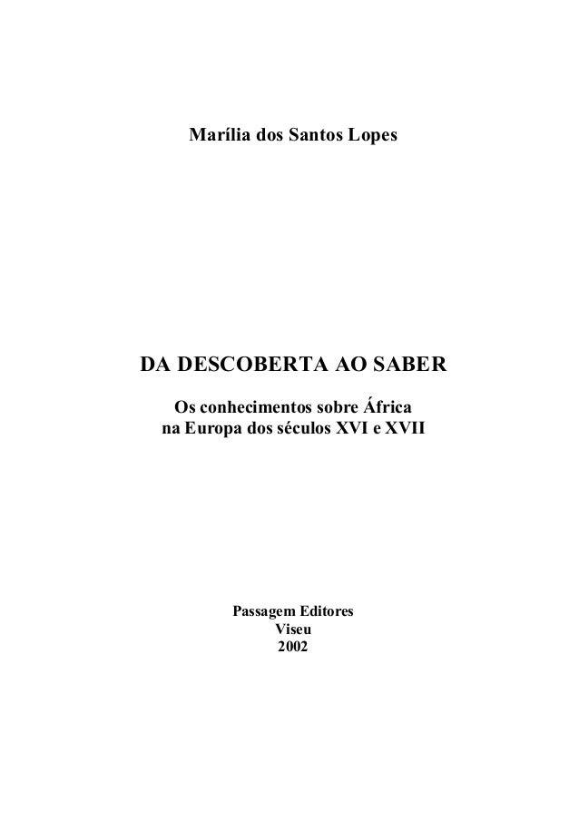 Marília dos Santos Lopes DA DESCOBERTA AO SABER Os conhecimentos sobre África na Europa dos séculos XVI e XVII Passagem Ed...