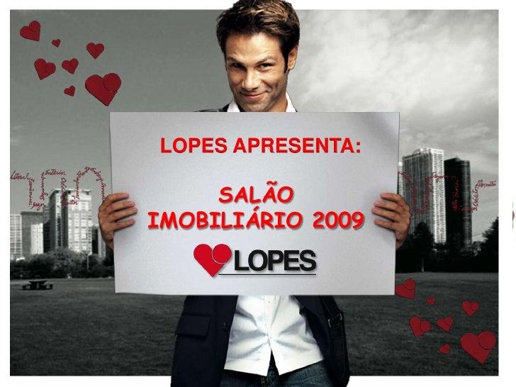 LOPES APRESENTA:<br />SALÃO IMOBILIÁRIO 2009<br />