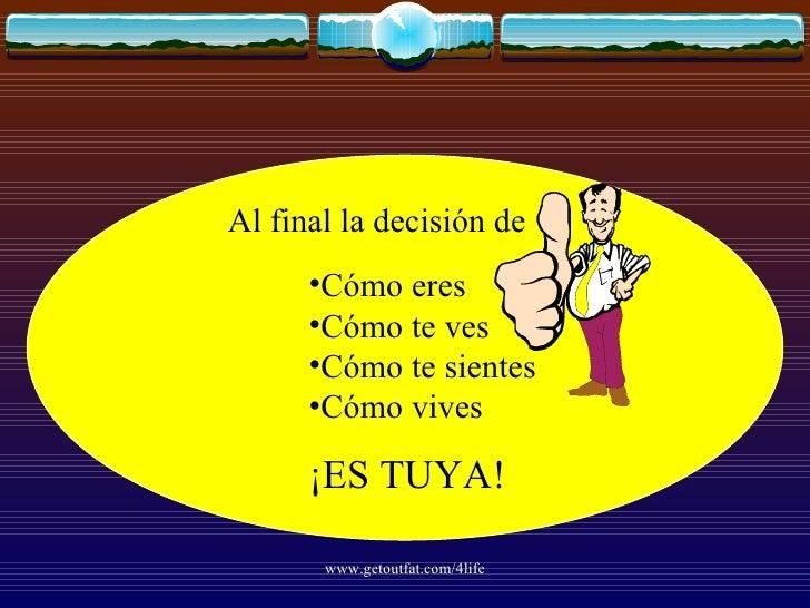 <ul><ul><ul><li>Al final la decisión de </li></ul></ul></ul><ul><ul><ul><ul><ul><li>Cómo eres </li></ul></ul></ul></ul></u...