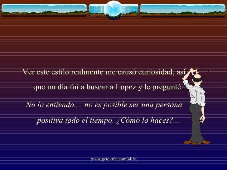 <ul><li>Ver este estilo realmente me causó curiosidad, así que un día fui a buscar a Lopez y le pregunté: </li></ul><ul><l...