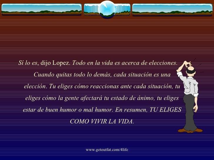 <ul><li>Sí lo es , dijo Lopez.  Todo en la vida es acerca de elecciones. Cuando quitas todo lo demás, cada situación es un...