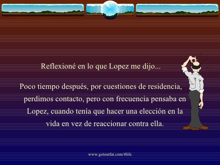 <ul><li>Reflexioné en lo que Lopez me dijo... </li></ul><ul><li>Poco tiempo después, por cuestiones de residencia, perdimo...