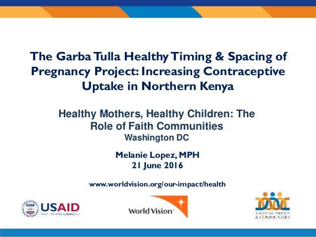 Sub- awardee logo here Melanie Lopez, MPH 21 June 2016 www.worldvision.org/our-impact/health The GarbaTulla HealthyTiming ...
