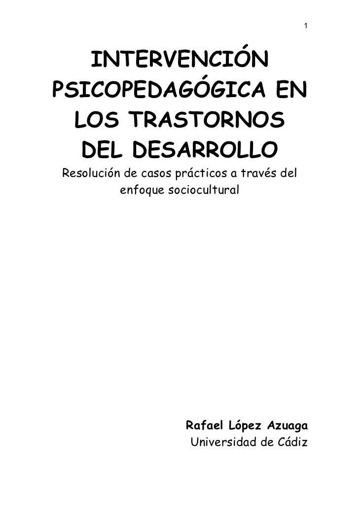 1    INTERVENCIÓNPSICOPEDAGÓGICA EN  LOS TRASTORNOS   DEL DESARROLLOResolución de casos prácticos a través del          en...