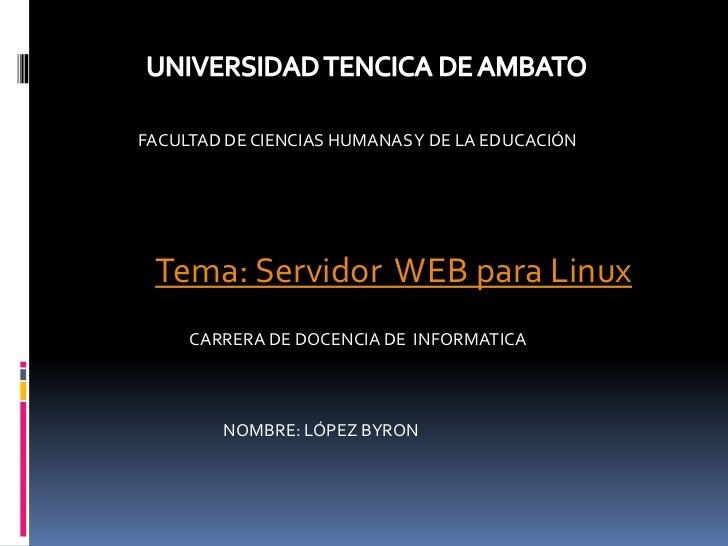 FACULTAD DE CIENCIAS HUMANAS Y DE LA EDUCACIÓN Tema: Servidor WEB para Linux     CARRERA DE DOCENCIA DE INFORMATICA       ...
