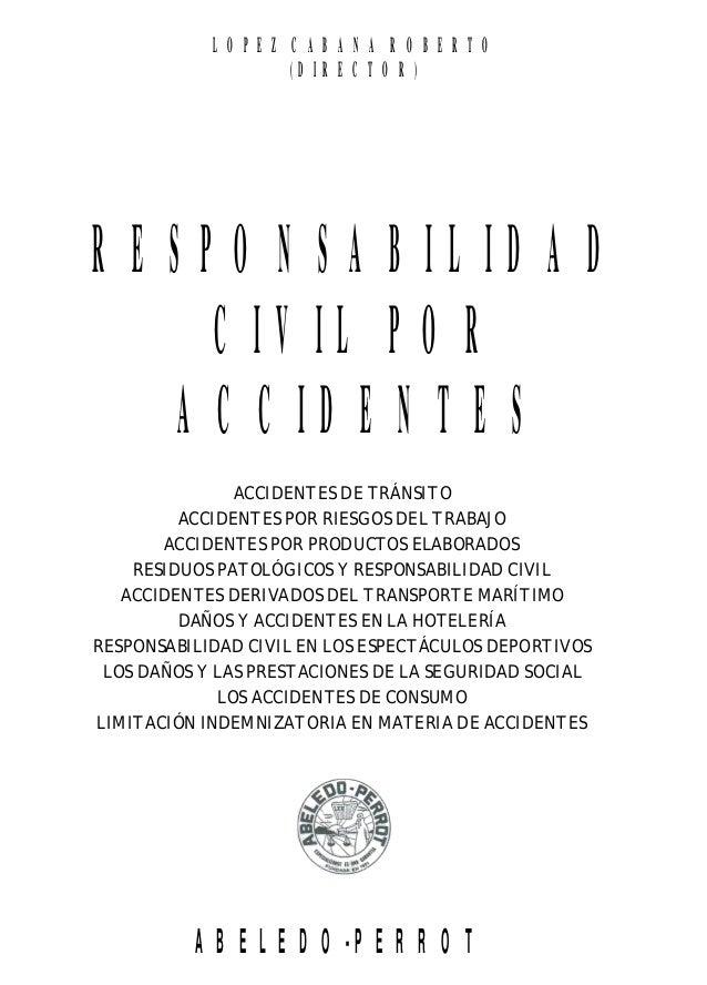 1 López Cabana, Roberto (dir.) LexisNexis - Abeledo Perrot RESPONSABILIDAD CIVIL POR ACCIDENTES 1998