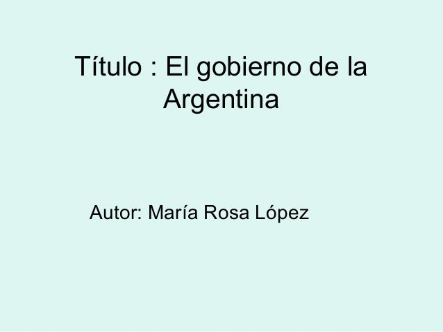 Título : El gobierno de laArgentinaAutor: María Rosa López