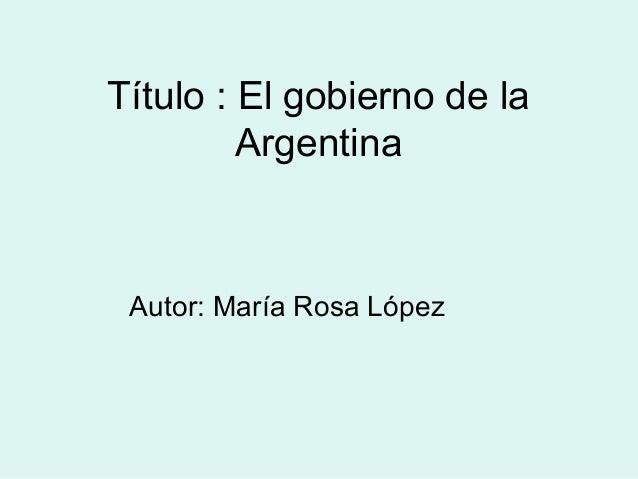 Título : El gobierno de la Argentina Autor: María Rosa López