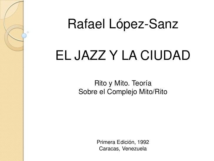 Rafael López-SanzEL JAZZ Y LA CIUDAD       Rito y Mito. Teoría   Sobre el Complejo Mito/Rito        Primera Edición, 1992 ...