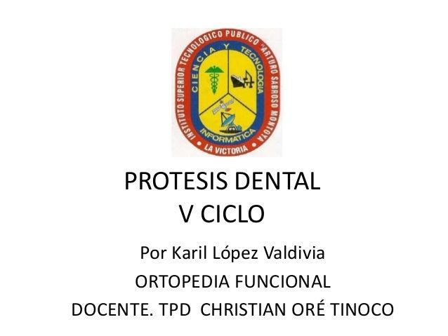 PROTESIS DENTALV CICLOPor Karil López ValdiviaORTOPEDIA FUNCIONALDOCENTE. TPD CHRISTIAN ORÉ TINOCO