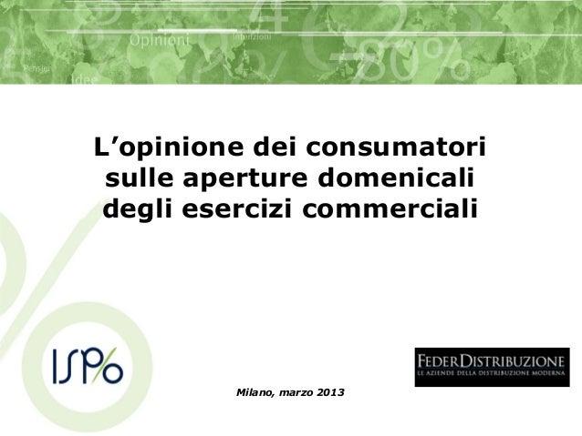 Milano, marzo 2013L'opinione dei consumatorisulle aperture domenicalidegli esercizi commerciali