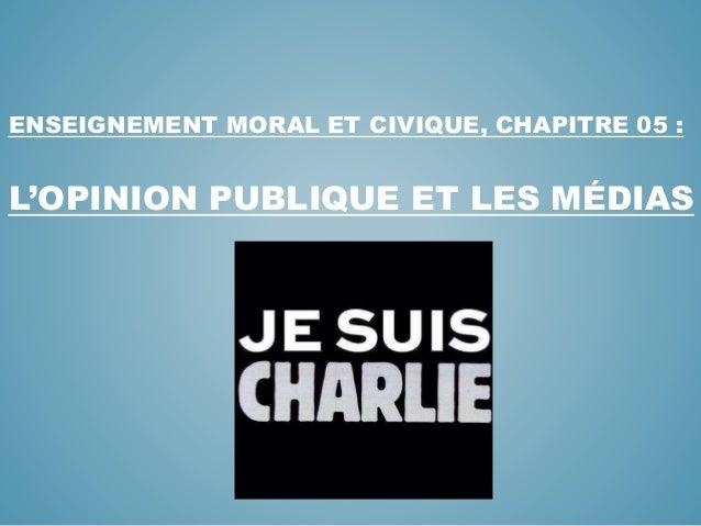 ENSEIGNEMENT MORAL ET CIVIQUE, CHAPITRE 05 : L'OPINION PUBLIQUE ET LES MÉDIAS