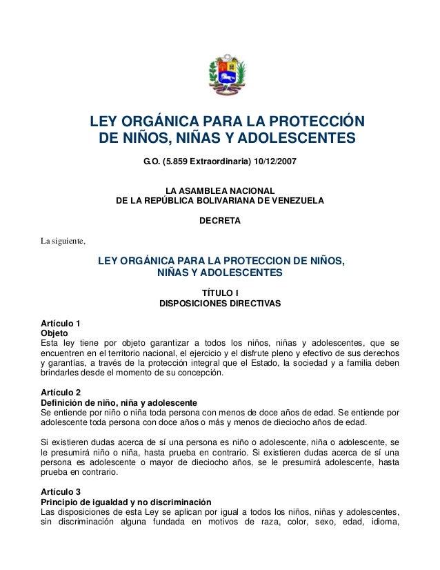 LEY ORGÁNICA PARA LA PROTECCIÓN DE NIÑOS, NIÑAS Y ADOLESCENTES G.O. (5.859 Extraordinaria) 10/12/2007 LA ASAMBLEA NACIONAL...
