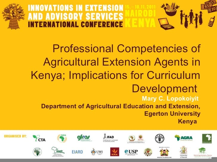Professional Competencies of Agricultural Extension Agents in Kenya; Implications for Curriculum Development  Mary C. Lopo...