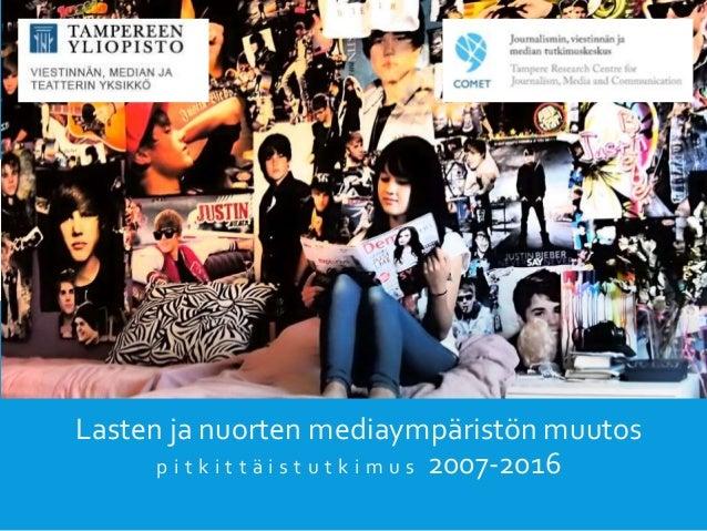 Lasten ja nuorten mediaympäristön muutos p i t k i t t ä i s t u t k i m u s 2007-2016