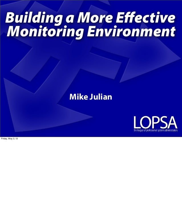 Building a More EffectiveMonitoring EnvironmentMike JulianFriday, May 3, 13