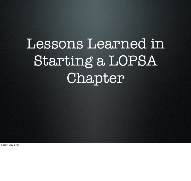 Lessons Learned inStarting a LOPSAChapterFriday, May 3, 13