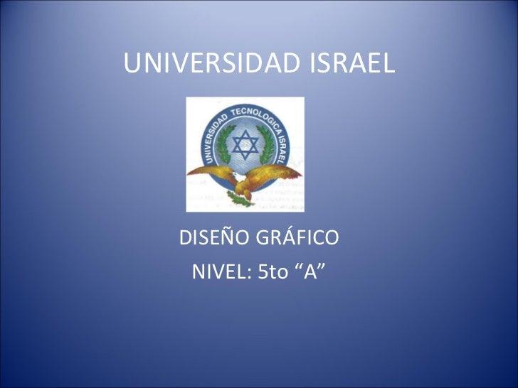 """UNIVERSIDAD ISRAEL        DISEÑO GRÁFICO     NIVEL: 5to """"A"""""""