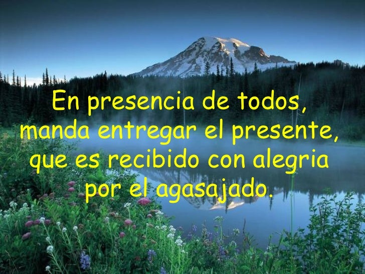 En presencia de todos,  manda entregar el presente,  que es recibido con alegria  por el agasajado.