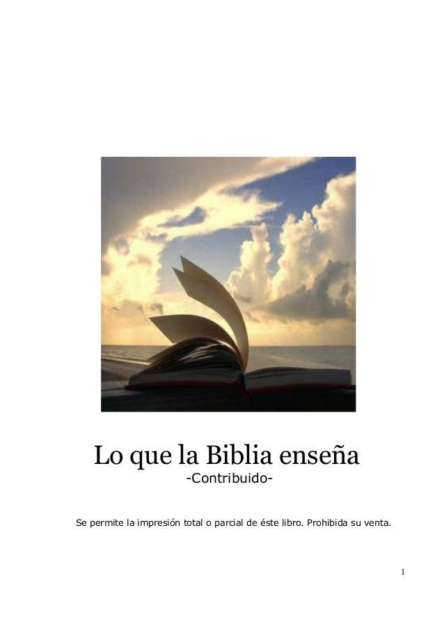 1 Lo que la Biblia enseña -Contribuido- Se permite la impresión total o parcial de éste libro. Prohibida su venta.