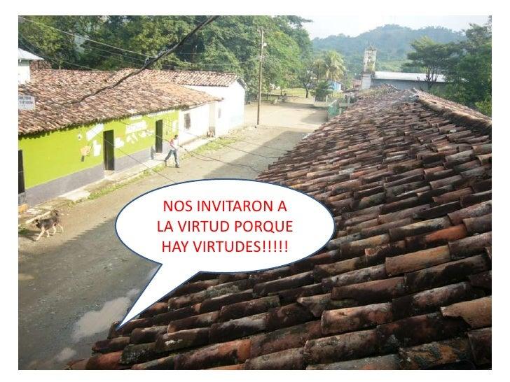 NOS INVITARON A LA VIRTUD PORQUE HAY VIRTUDES!!!!!<br />