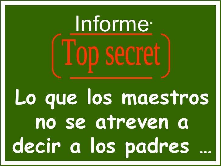 Informe * Lo que los maestros no se atreven a decir a los padres … Top secret