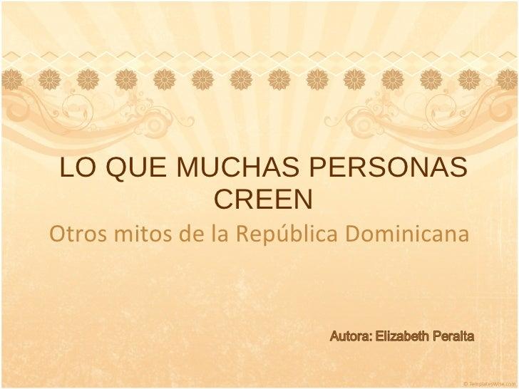 LO QUE MUCHAS PERSONAS CREEN Otros mitos de la República Dominicana