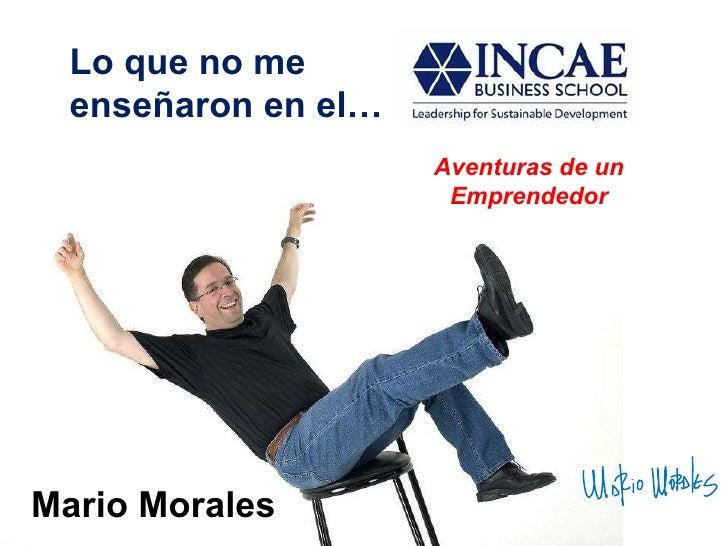 Lo que no me  enseñaron en el… Aventuras de un Emprendedor Mario Morales