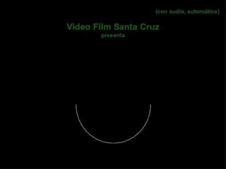 (con audio, automático) Video Film Santa Cruz presenta