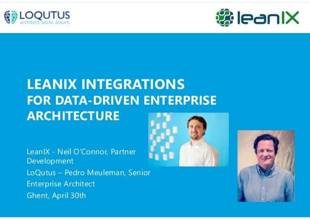 LEANIX INTEGRATIONS FOR DATA-DRIVEN ENTERPRISE ARCHITECTURE LeanIX - Neil O'Connor, Partner Development LoQutus – Pedro Me...