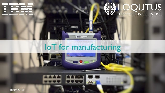 IoT for manufacturing 18/09/2018