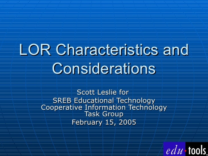 LOR Characteristics and Considerations Scott Leslie for  SREB Educational Technology Cooperative Information Technology Ta...