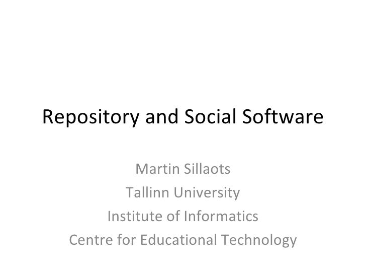Repository and Social Software Martin Sillaots Tallinn University Institute of Informatics Centre for Educational Technology